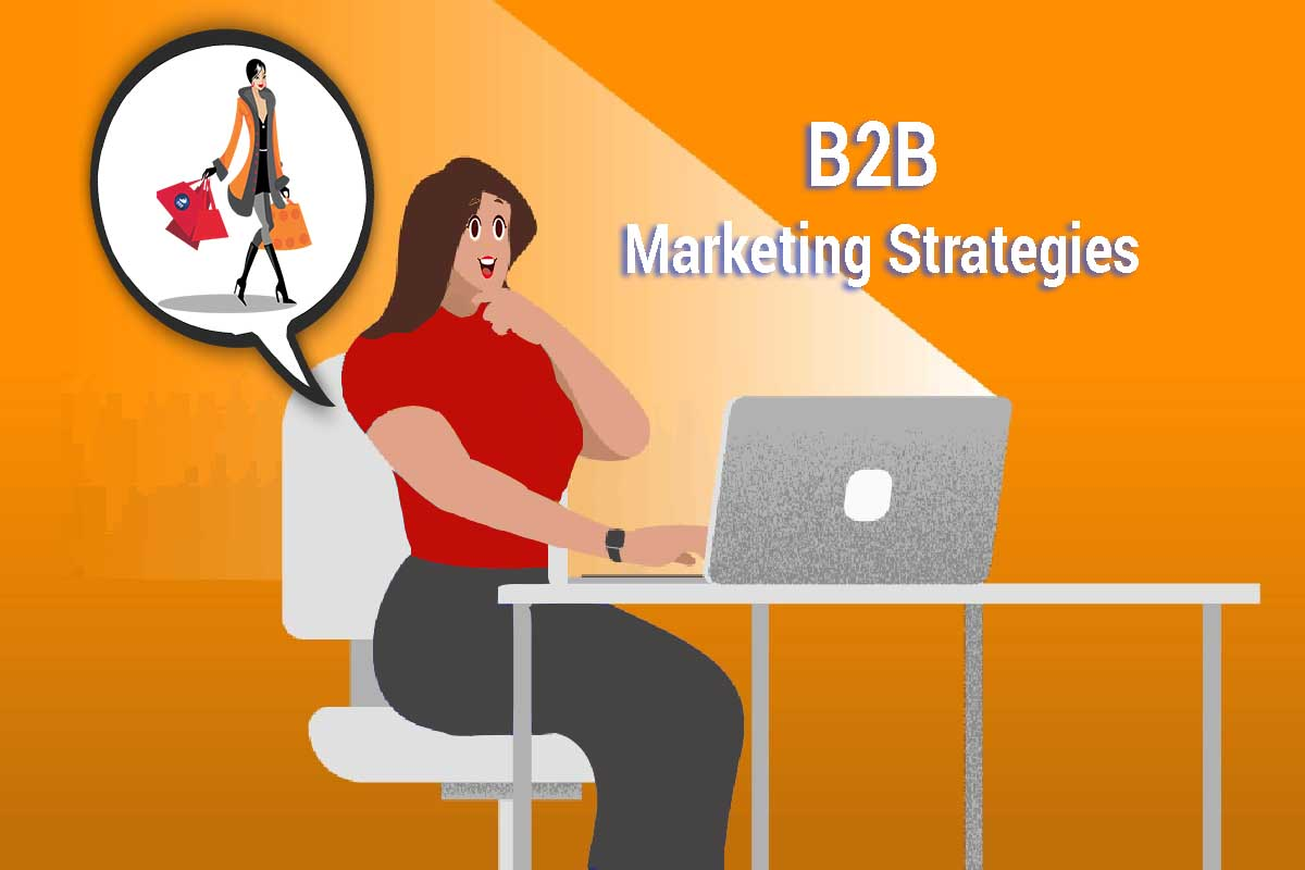 How to Create Effective B2B Marketing Strategies that work for the 2020s